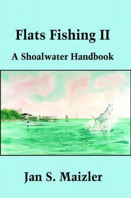 Flats Fishing II: A Shoalwater Handbook by Jan S Maizler, MSQ, ACSQ, LCSW