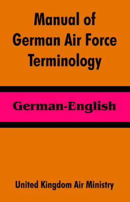 Manual of German Air Force Terminology: German-English by United Kingdom Air Ministry