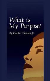What is My Purpose? by Charles Thomas image