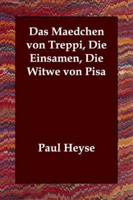 Das Maedchen Von Treppi, Die Einsamen, Die Witwe Von Pisa by Paul Heyse image