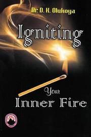 Igniting Your Inner Fire by Dr D K Olukoya