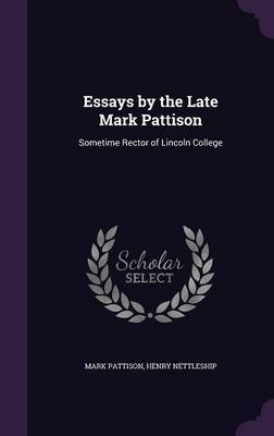 Essays by the Late Mark Pattison by Mark Pattison image
