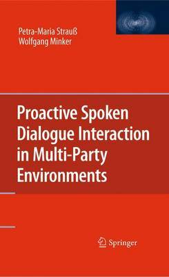 Proactive Spoken Dialogue Interaction in Multi-Party Environments by Petra-Maria Strauss
