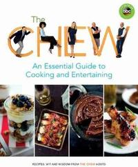 The Chew: An Essential Guide To Cooking & Entertaining