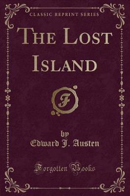 The Lost Island (Classic Reprint) by Edward J Austen image