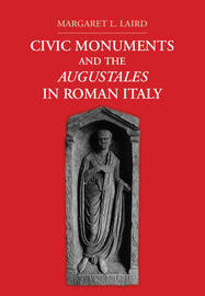 Civic Monuments and the Augustales in Roman Italy by Margaret L. Laird