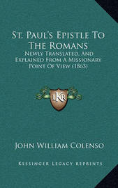 St. Paul's Epistle to the Romans: Newly Translated, and Explained from a Missionary Point of View (1863) by Bishop John William Colenso