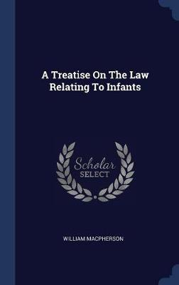A Treatise on the Law Relating to Infants by William MacPherson image
