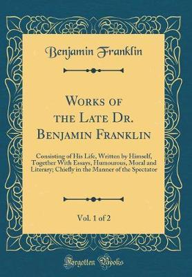Works of the Late Dr. Benjamin Franklin, Vol. 1 of 2 by Benjamin Franklin
