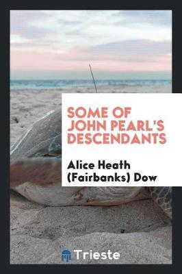 Some of John Pearl's Descendants by Alice Heath Fairbanks Dow