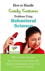 How to Handle Cranky Customer Problems Using Behavioral Science by Jennifer Hancock