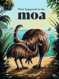 What Happened to the Moa by Ned Barraud