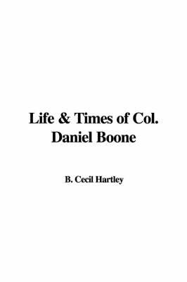 Life & Times of Col. Daniel Boone by B. Cecil Hartley image