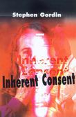 Inherent Consent by Stephen J Gordin, M.D.
