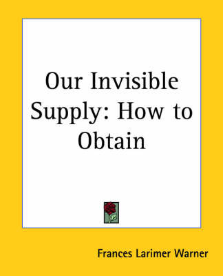 Our Invisible Supply: How to Obtain by Frances Larimer Warner image