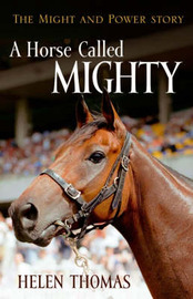 A Horse Called Mighty: The Might and Power Story by Helen Thomas image