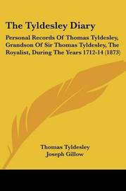 The Tyldesley Diary: Personal Records of Thomas Tyldesley, Grandson of Sir Thomas Tyldesley, the Royalist, During the Years 1712-14 (1873) by Thomas Tyldesley image