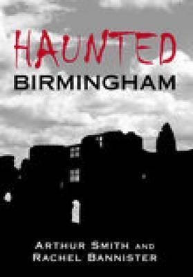 Haunted Birmingham by Arthur Smith
