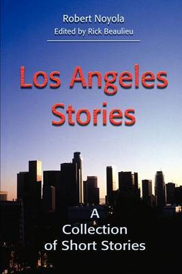 Los Angeles Stories: A Collection of Short Stories by Robert Noyola