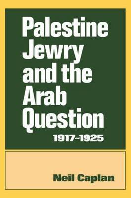 Palestine Jewry and the Arab Question, 1917-25 by Neil Caplan