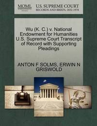 Wu (K. C.) V. National Endowment for Humanities U.S. Supreme Court Transcript of Record with Supporting Pleadings by Anton F Solms
