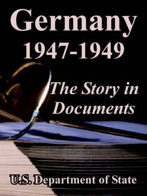 Germany 1947-1949 by Department Of State U S Department of State