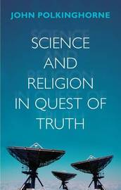 Science and Religion in Quest of Truth by John Polkinghorne