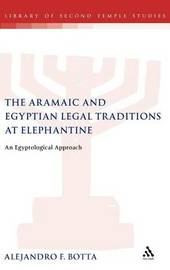 The Aramaic and Egyptian Legal Traditions at Elephantine by Alejandro F Botta