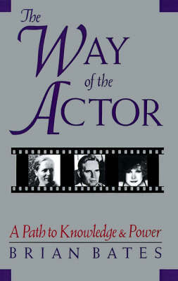 The Way of the Actor by Brian Bates