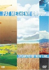 Pat Metheny Group - Speaking Of Now: Live on DVD