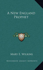 A New England Prophet by Mary , E Wilkins