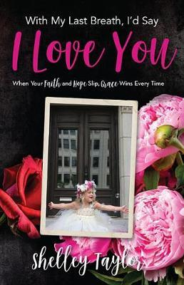 With My Last Breath, I'd Say I Love You by Shelley Taylor