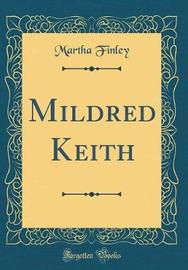 Mildred Keith (Classic Reprint) by Martha Finley image