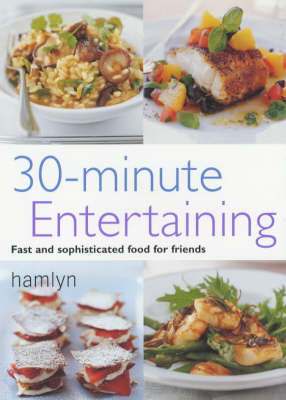 30-Minute Entertaining: Fast and Sophisticated Food for Friends by Louise Pickford image
