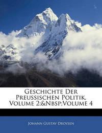 Geschichte Der Preussischen Politik, Volume 2; Volume 4 by Johann Gustav Droysen