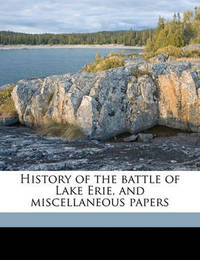 History of the Battle of Lake Erie, and Miscellaneous Papers by George Bancroft