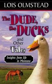 The Dude, the Ducks and Other Tales, Insights from Life in Montana by Lois Olmstead image