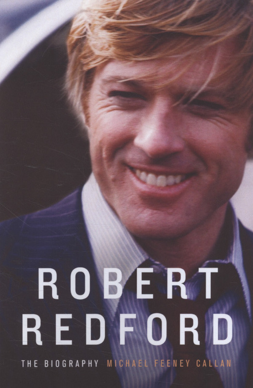 Robert Redford: The Biography by Michael Feeney Callan