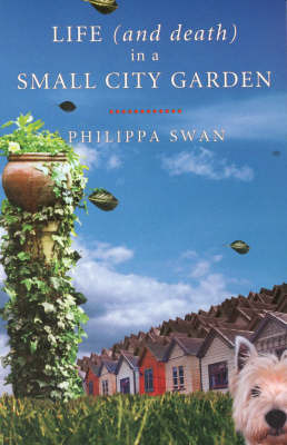 Life (and Death) in a Small City Garden by Philippa Swan