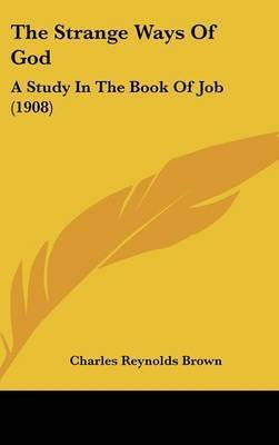 The Strange Ways of God: A Study in the Book of Job (1908) by Charles Reynolds Brown