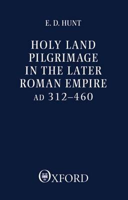 Holy Land Pilgrimage in the Later Roman Empire by Edward David Hunt image