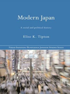 Modern Japan: A Social and Political History by Elise K Tipton