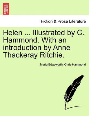 Helen ... Illustrated by C. Hammond. with an Introduction by Anne Thackeray Ritchie. by Maria Edgeworth