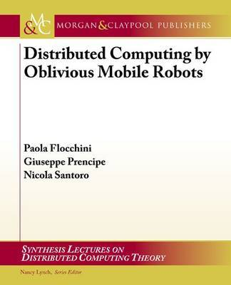 Distributed Computing by Oblivious Mobile Robots by Paola Flocchini