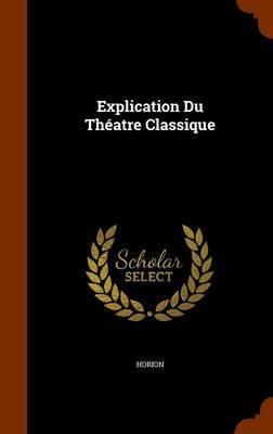 Explication Du Theatre Classique by Horion