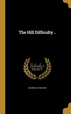 The Hill Difficulty .. by George B Cheever