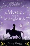 Pony Club Secrets : Mystic and the Midnight Ride by Stacy Gregg
