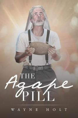 The Agape Pill by Wayne Holt
