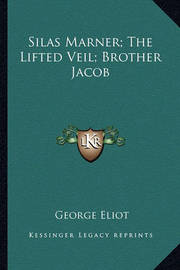 Silas Marner; The Lifted Veil; Brother Jacob by George Eliot