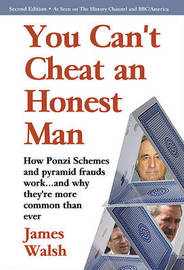 You Can't Cheat an Honest Man: Madoff. Stanford. Slatkin. How Ponzi Schemes Work and Why They're More Common Than Ever by James Walsh image